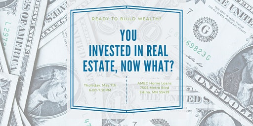 You Invested in Real Estate, Now What?