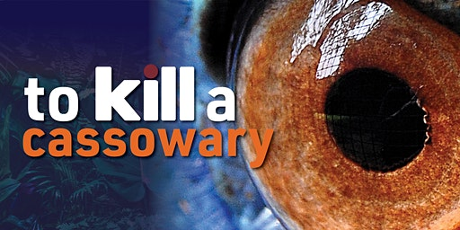 To Kill a Cassowary by Laurie Trott - OPENING NIGHT