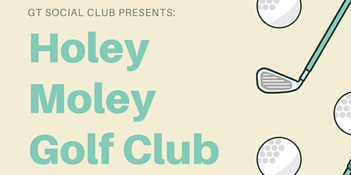 GT Social Club presents: Holey Moley Golf Club