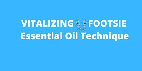 Vitalizing Footise Essential Oil Technique tickets