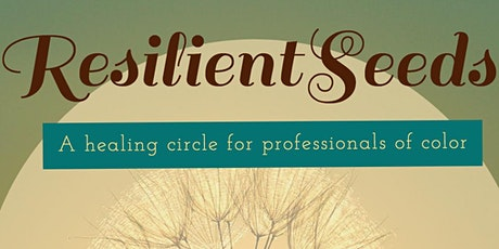 ResilientSeeds: A Healing Circle for Professionals of Color - February tickets