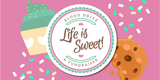 Life is Sweet! - Blood Drive, Bake Sale, and Multi-Chamber Mixer