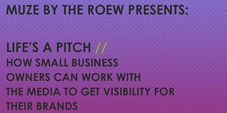 MUZE by THE ROEW Presents: Life's a Pitch // How Small Business Owners Can Work with the Media to Get Visibility for Their Brands tickets