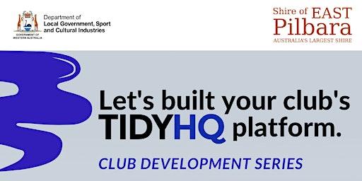 Club Development Series - Let's built your club's  Tidy HQ Platform!