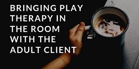 Workshop Empowering the adult client to play using play therapy techniques and interventions tickets