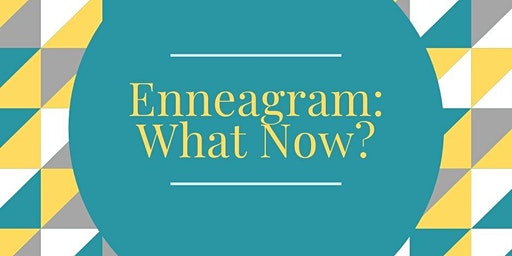 Enneagram: What Now?