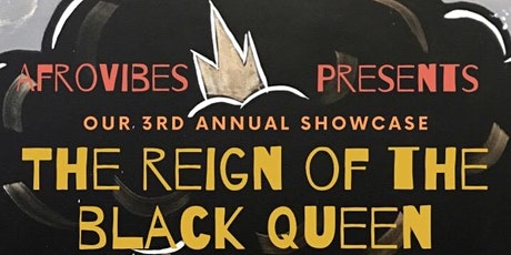 "AfroVibes' 3rd Annual Showcase: ""The Reign Of The Black Queen"" tickets"