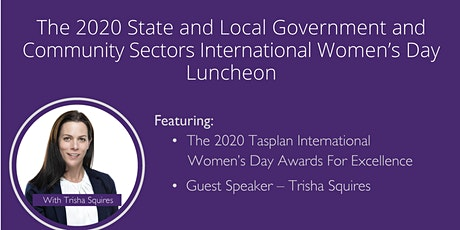 The 2020 International Women's Day Event hosted by TasCOSS, LGAT and The Tasmanian State Service tickets