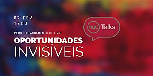 NOC Talks #1 - Oportunidades Invisíveis