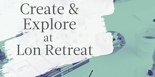 Create and Explore at Lon Retreat