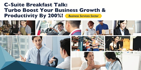 C-Suite Breakfast Talk : Turbo Boost Your Business Growth & Productivity By 200% - 20 Feb tickets