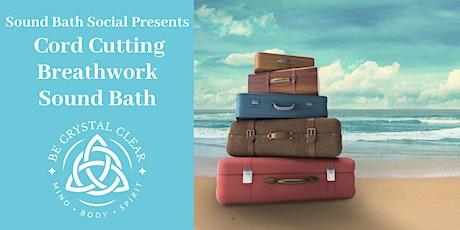 Sound Bath Social Presents: Cord Cutting Breathwork & Sound Bath tickets