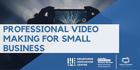 Professional Video Making for your Small Business - Southern Grampians tickets
