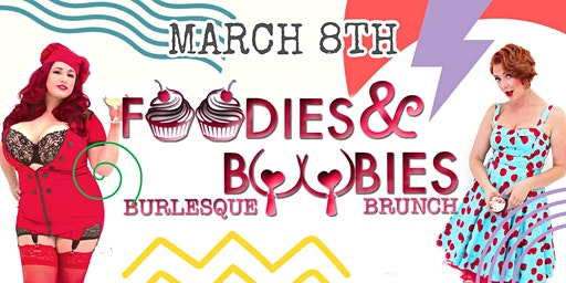 Foodies and Boobies Burlesque Brunch- MARCH 8TH