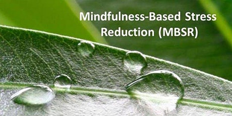 Mindfulness-Based Stress Reduction  8 Sessions fr Jun 23 (via Zoom online) tickets