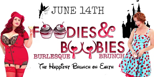 Foodies and Boobies Burlesque Brunch- JUNE 14TH