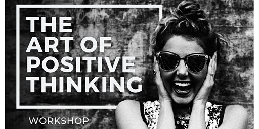 The Art of Positive Thinking Workshop
