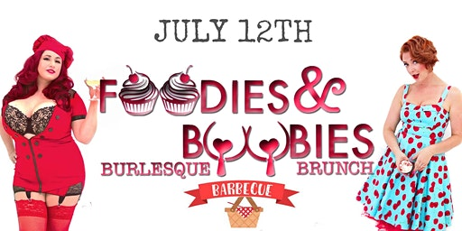 Foodies and Boobies Burlesque Brunch- JULY 12TH