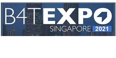 B4T Singapore Expo 2021 (Strictly by Invitation Only) tickets