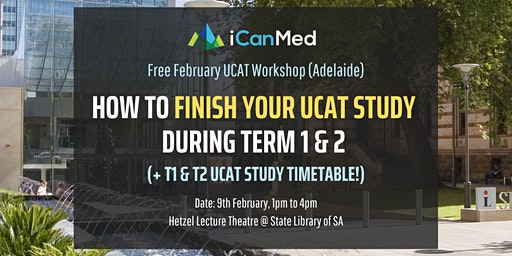 Free UCAT Workshop (ADELAIDE): How to Finish Your UCAT Study During Term 1 & 2 (+ recommended timeline!)