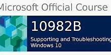 10982 Supporting and Troubleshooting Windows 10