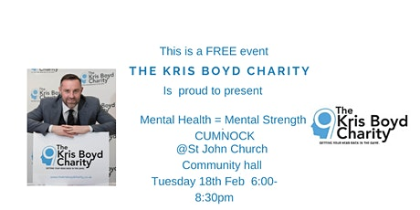 The Kris Boyd Charity Presents  Mental Health = Mental Strength CUMNOCK, an evening not to be missed.  tickets