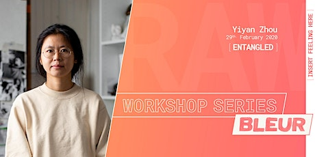 BLEUR Workshop series: [ENTANGLED] // Artist: Yiyan Zhou tickets