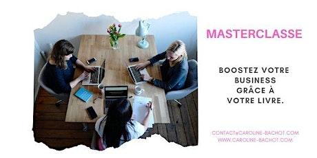 """Masterclasse """" Boostez votre Business grâce à votre livre """" billets"""