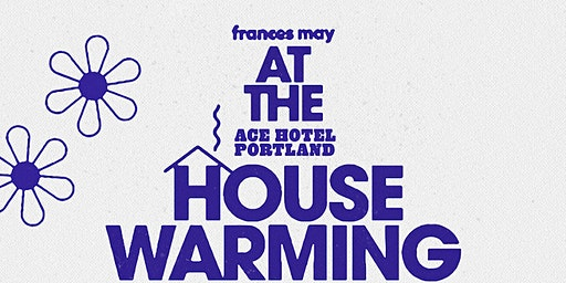 FRANCES MAY X ACE HOTEL HOUSEWARMING PARTY