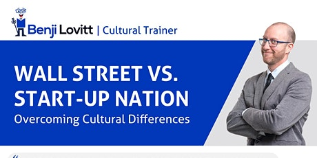 "Benji Lovitt Presents: ""Wall St Vs. Start-Up Nation: Overcoming Cultural Differences"" tickets"