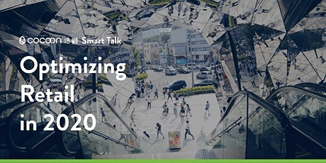 CoCoon Smart Talk: Optimizing Retail in 2020 tickets