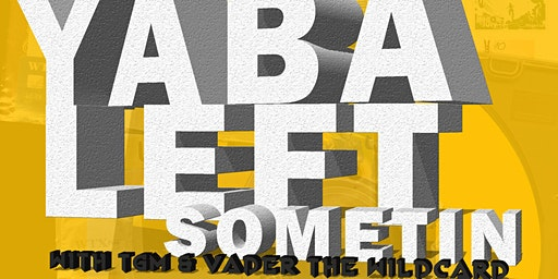 Yaba Left Sometin with tGM & Vader the Wildcard