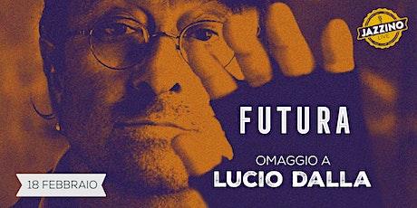 Futura - Omaggio a Lucio Dalla - Live at Jazzino biglietti