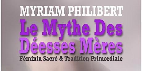MYRIAM PHILIBERT : Mythe des DÉESSES-MÈRES à travers les Âges billets