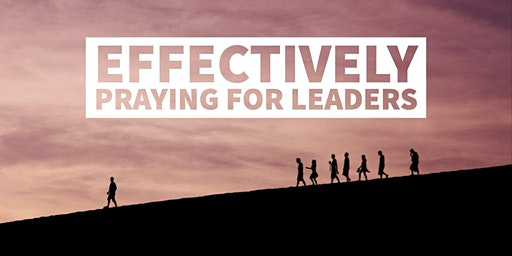 Effective Prayer for Leaders | School of Prayer & Intercession (Heat Seekers)