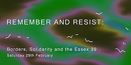 Remember and Resist: Borders, Solidarity & the Essex 39 tickets
