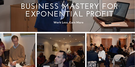 BUSINESS MASTERY TOWARDS EXPONENTIAL PROFIT- Make More, Work Less tickets