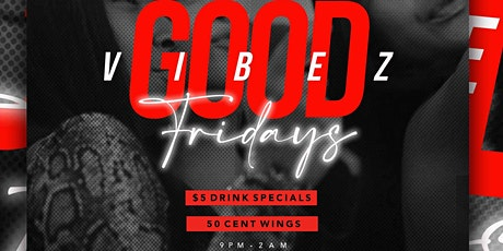 GOOD VIBEZ FRIDAYS  tickets