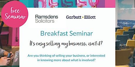 Corporate Breakfast Seminar - It's easy selling my business, isn't it? tickets