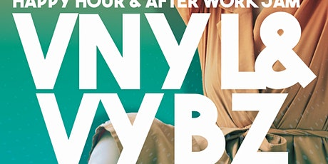 VNYL AND VYBEZ AFTERWORK HAPPY HOUR  tickets