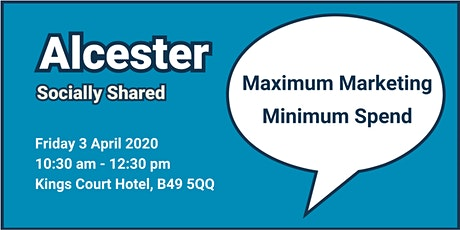 Alcester Socially Shared - Maximum Marketing Minimum Spend tickets