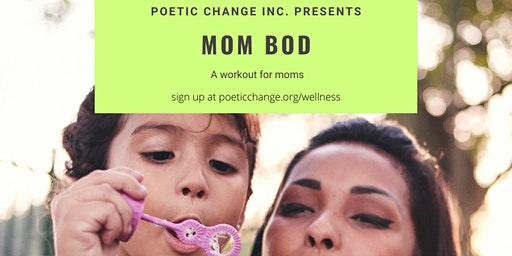 Poetic Change Presents: Mom Bod - A Workout for Mothers