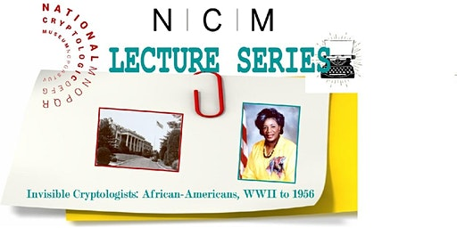 NCM Lecture Series:Invisible Cryptologists: African-Americans, WWII to 1956