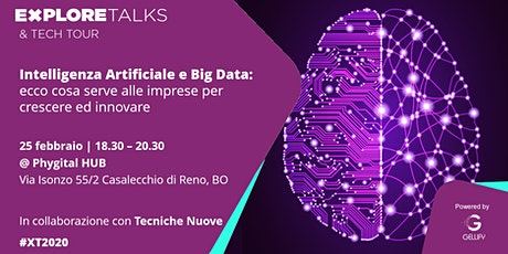 Explore Talks + Tech Tour - Intelligenza artificiale e big data, ecco cosa serve alle imprese per crescere ed innovare biglietti