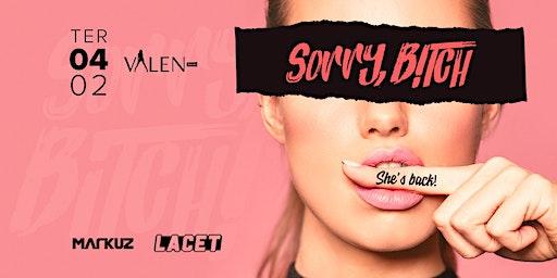 Sorry, Bitch! | Valen Bar