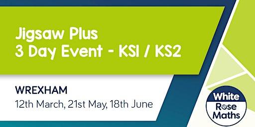 Jigsaw Plus (Wrexham 3 Day Event)  KS1/KS2