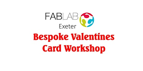 FabLab Exeter - Personalised Valentines Laser-cut Card Workshop (8yrs to adults) tickets