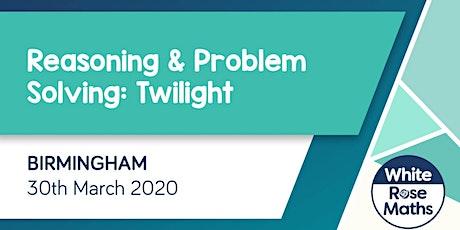 Reasoning and Problem Solving Twilight (Birmingham) KS1/KS2 tickets