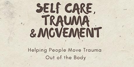 Self-Care, Trauma and Movement- Move Trauma Out the Body A MASTER CLASS tickets