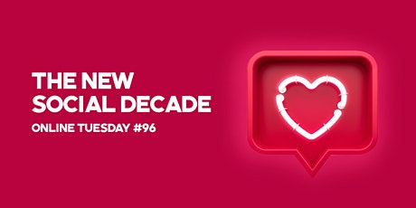 "Online Tuesday #96: ""The New Social Decade"" tickets"